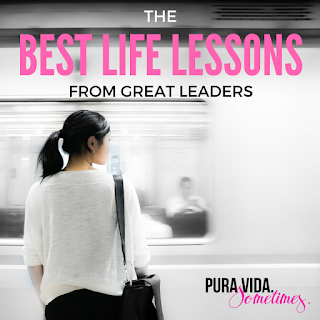 The Best Life Lessons from Great Leaders on Pura Vida Sometimes
