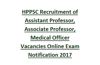 HPPSC Recruitment of Assistant Professor, Associate Professor, Medical Officer Vacancies Online Exam Notification 2017