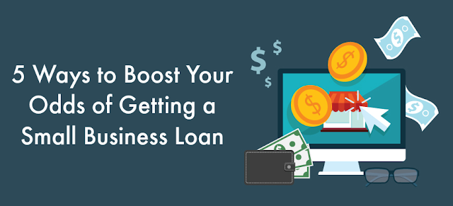 5 Ways to Boost Your Odds of Getting a Small Business Loan