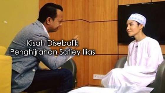 Rahsia Disebalik Penghijrahan Safiey Ilias