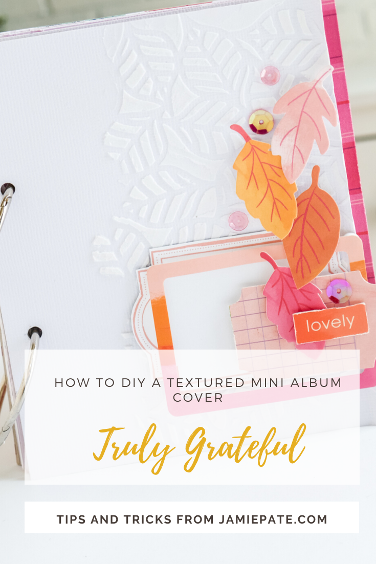 Paige Evans Truly Grateful DIY Textured Mini Album by Jamie Pate