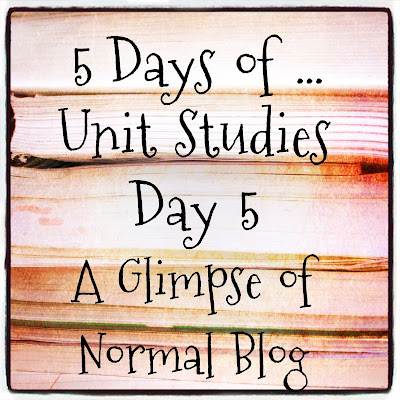 A Glimpse of Normal, 5 Days of Unit Studies, Blog Hop, Encouragement, Homeschool, Homeschool Review Crew, learning