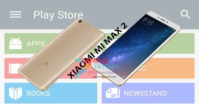 Tidak Ditemukan Sama Sekali Google Playstore di Xiaomi Mi MAX 2 Kamu Ini Cara Installnya Tanpa Root SuperSU