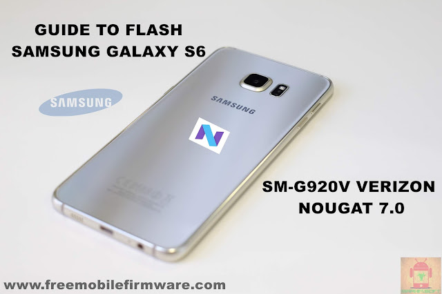 Guide To Flash Samsung Galaxy S6 SM-G920V Verizon Nougat 7.0 Odin Method Tested Firmware All Regions