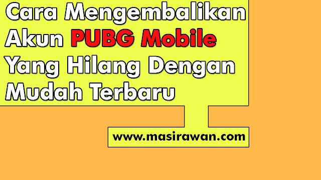 Cara Mengembalikan Akun PUBG Mobile Yang Hilang Dengan Mudah Terbaru