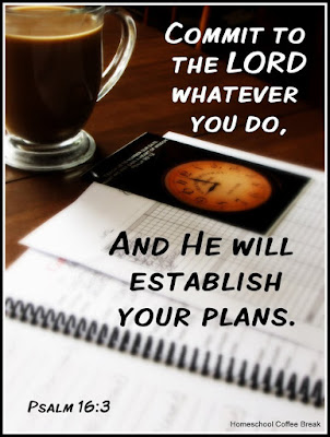 Commit to the LORD whatever you do, and He will establish your plans. ~ Psalm 16:3