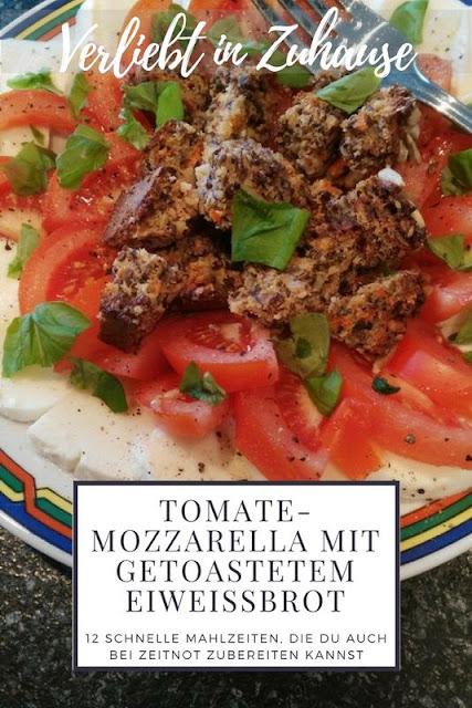 Tomate-Mozzarella mit getoastetem Eiweiß-Brot Rezept -12 schnelle Mahlzeiten auch bei Zeitnot