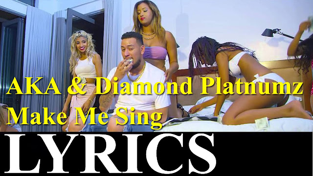 AKA Ft Diamond Platnumz – Make Me Sing | Lyrics | Mistari
