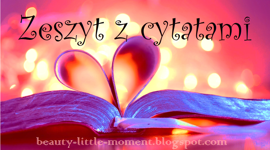 http://beauty-little-moment.blogspot.com/2014/09/zeszyt-z-cytatami-8.html
