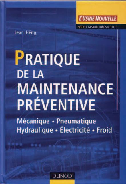 Télécharger Guide Pratique de la maintenance préventive - Pratique de la Maintenance Préventive   Mécanique - Pneumatique - Hydraulique - électricité - Froid