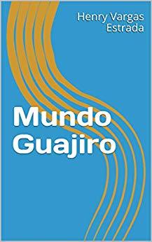 Portada del libro Mundo Guajiro en presentación digital en Amazon