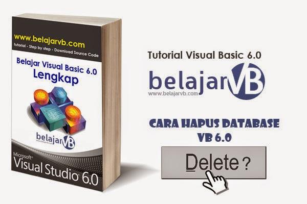 VB 6.0 - Cara Hapus Database Dengan VB 6.0