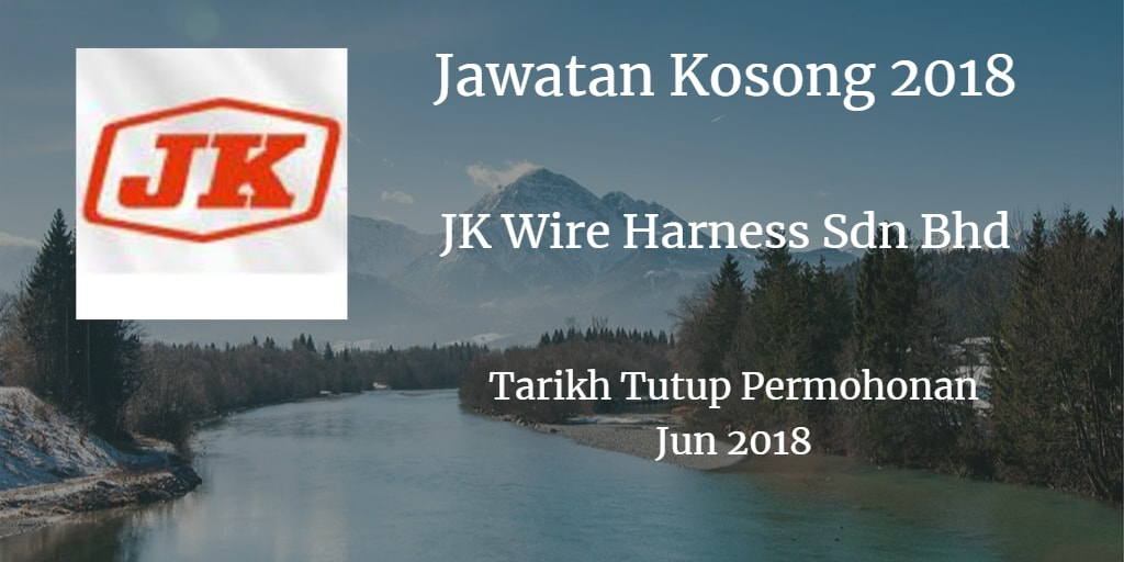 Jawatan Kosong J.K. WIRE HARNESS SDN.BHD. Jun 2018