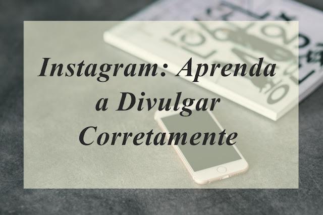 Aprenda a Divulgar o Instagram da Forma Correta