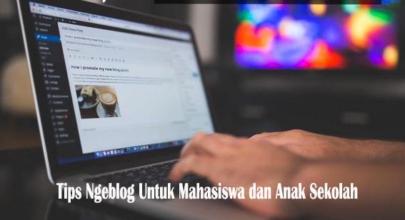 Tips Ngeblog Untuk Mahasiswa dan Anak Sekolah