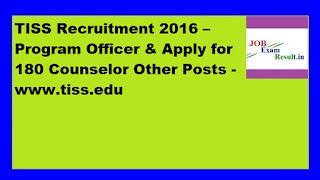 TISS Recruitment 2016 –Program Officer & Apply for 180 Counselor Other Posts -www.tiss.edu