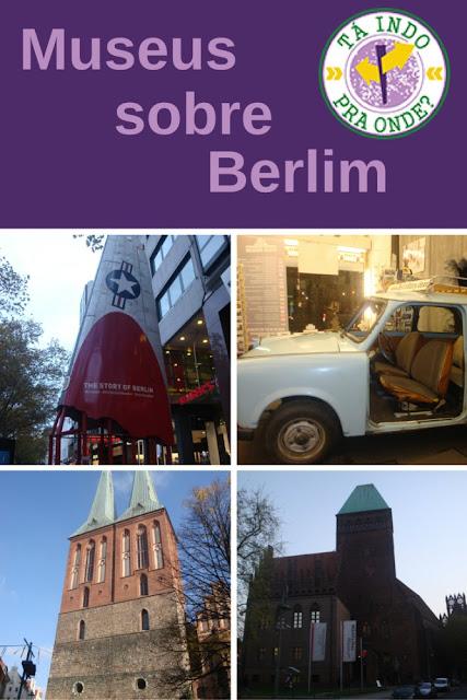 Museus sobre a história de Berlim - Story of Berlin, Nikolaikirche, Märkisches Museum e Berlim Story Museum/Historiale Berlin Museum
