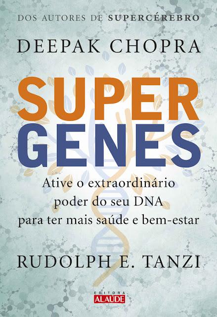 Supergenes Ative o extraordinário poder do seu DNA para ter mais saúde e bem-estar Deepak Chopra