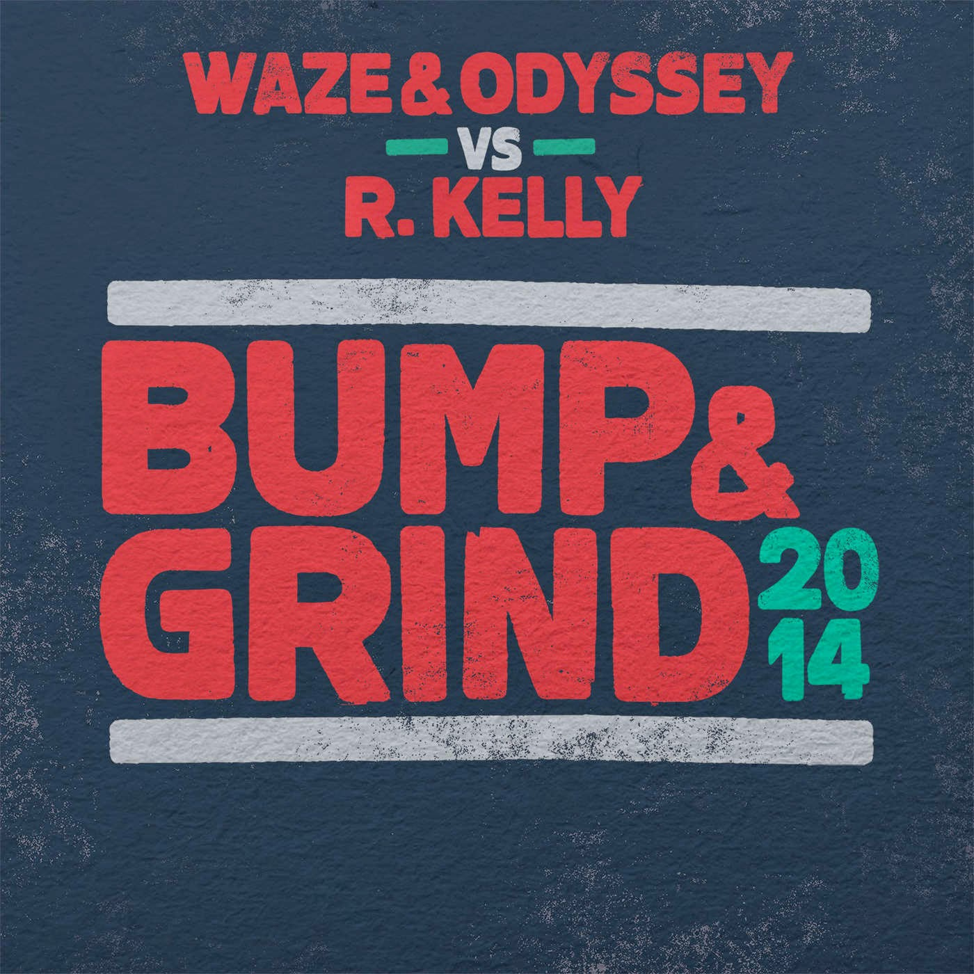 Waze & Odyssey & R. Kelly - Bump & Grind 2014 (Waze & Odyssey vs. R. Kelly) - Single (iTunes Plus AAC M4A)