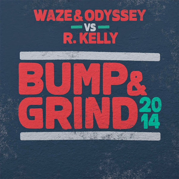Waze & Odyssey & R. Kelly - Bump & Grind 2014 (Waze & Odyssey vs. R. Kelly) - Single Cover