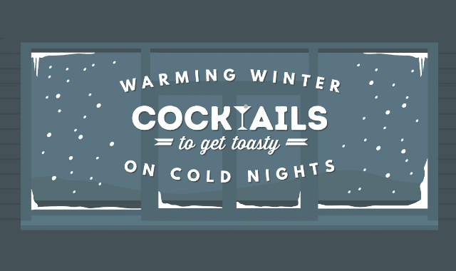 Warming Winter Cocktails to Get Toasty on Cold Nights