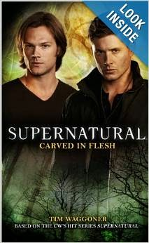 http://www.amazon.com/Supernatural-Carved-Flesh-Tim-Waggoner/dp/1781161135/ref=la_B001JP0XFM_1_2?s=books&ie=UTF8&qid=1395633512&sr=1-2