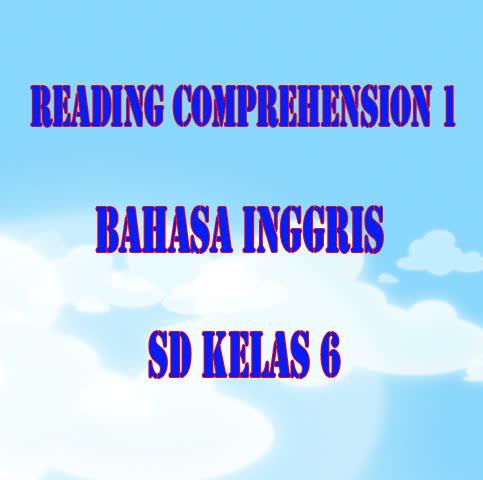 Materi Bahasa Inggris Untuk Sd Kelas 6 Reading Comprehension 1 Kumpulan Materi Bahasa Inggris
