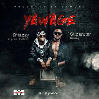 New Music : G'tapzy - Yawage feat Superstar-Ritway(Prods By El more)