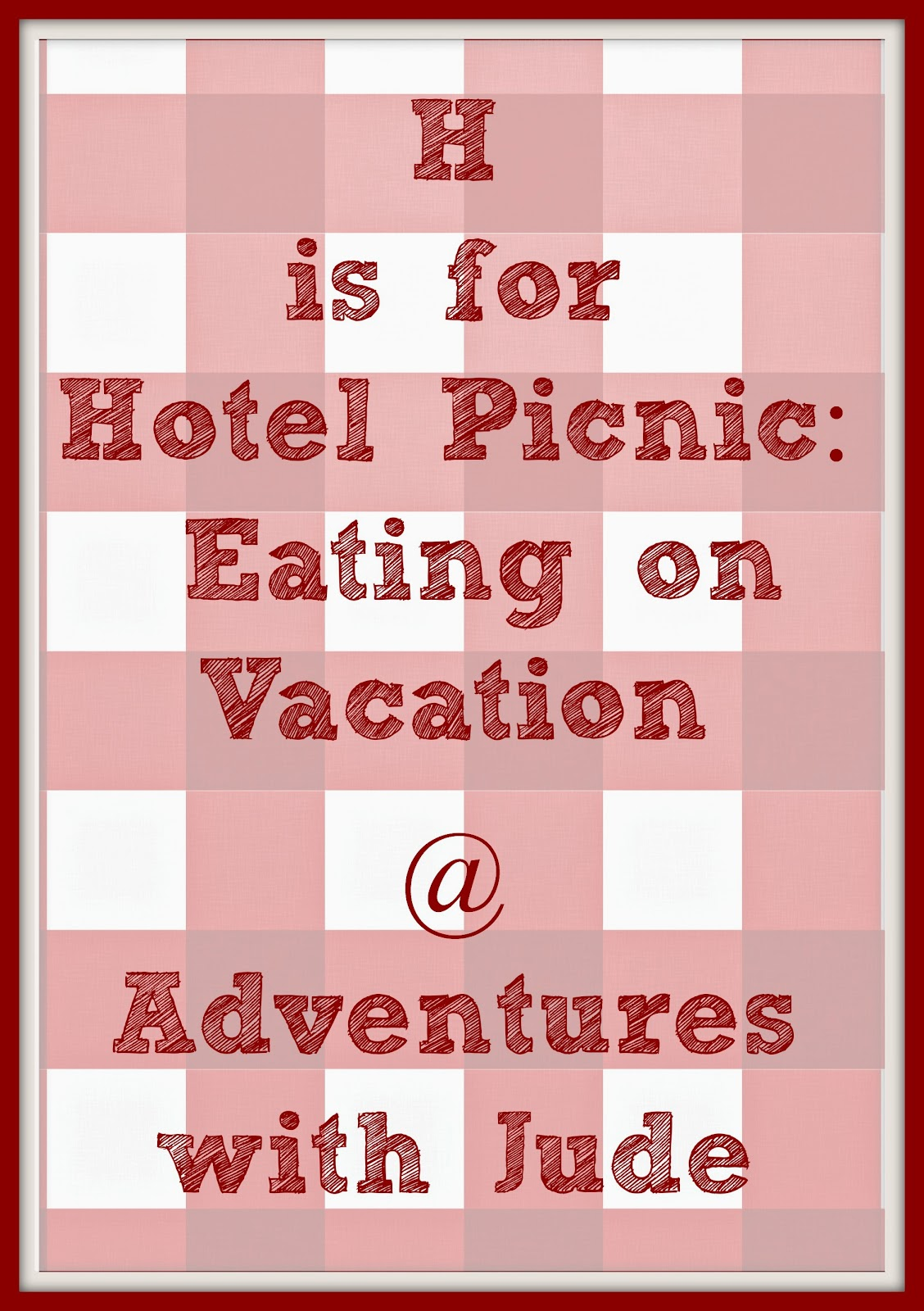 H is for Hotel Picnic: Eating on Vacation