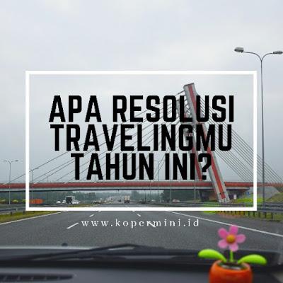 Apa resolusi traveling 2019 kamu?