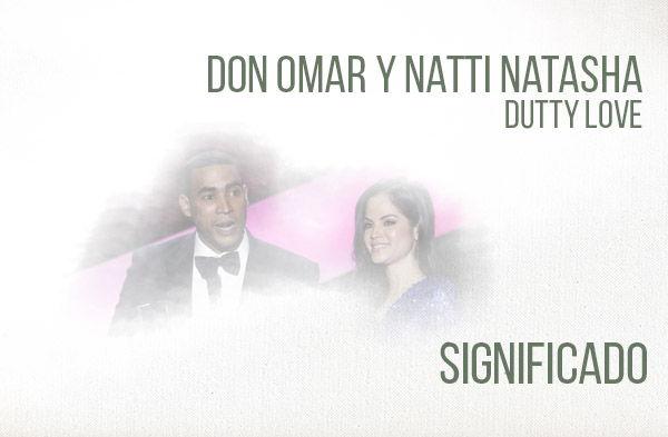 Dutty Love significado de la canción Don Omar Natti Natasha.