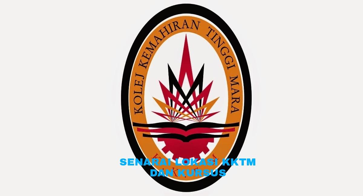 Senarai Lokasi Kktm Dan Kursus Kolej Kemahiran Tinggi Mara Pendidikan Malaysia