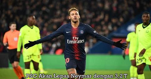 PSG Akan Lepas Neymar dengan 3,2 T