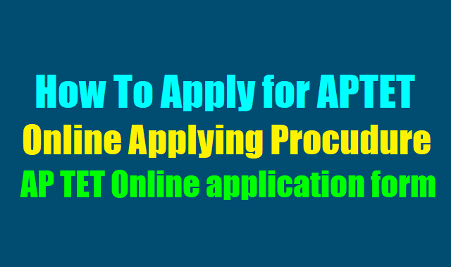 how to apply for aptet 2018,aptet online applying procedure,ap tet 2018 user guide,apply online at http://cse.ap.gov.in,ap tet online application form