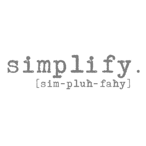 Simplify : My mantra for 2013