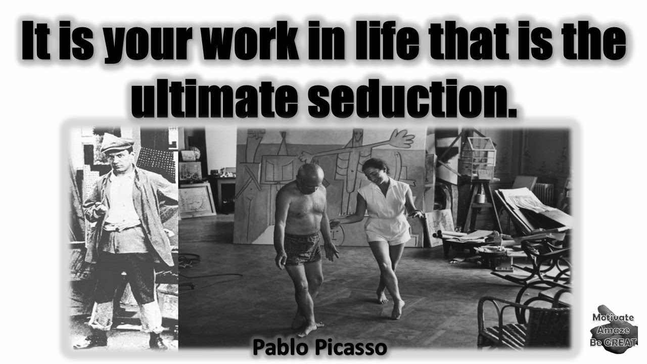 "Pablo Picasso Inspirational Quotes For Success:  ""It is your work in life that is the ultimate seduction."" - Pablo Picasso"