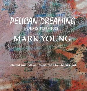 Meritage Press: PELICAN DREAMING: POEMS 1959-2008 by Mark ...
