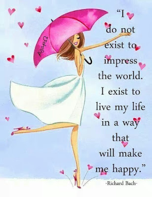 """I do not exist to impress the world. I exist to live my life in a way that will make me happy."" -Richard Bach"
