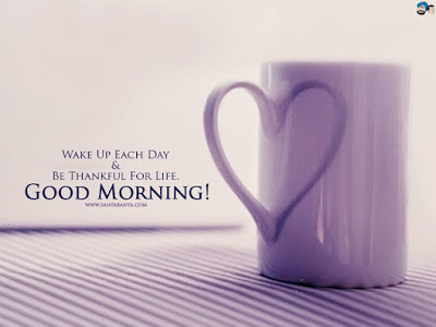 Good Morning Quotes For Friends: wake up each day be thankful for life,