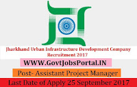 Jharkhand Urban Infrastructure Development Company Recruitment 2017– 20 Deputy Project Manager, Assistant Project Manager