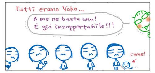 Tutti erano Yoko… A me ne basta una! E' gia' insopportabile!!! cane!