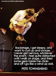 backstage, I get sleepy, and want to curt up and snooze. I never get nervous, whatever the event. I feel quite detached until I walk on stage, and then some gear inside me clicks and off I go like a wind up doll. Pete townshend