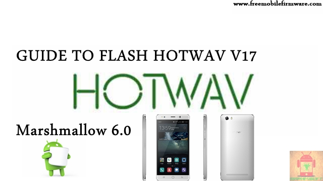 Guide To Flash HOTWAV V17 Marshmallow 6.0 MT6580 Tested Free Firmware Using Mtk Flashtool