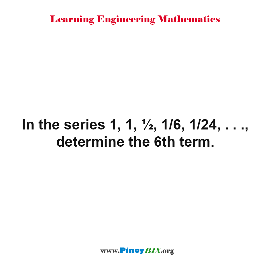 In the series 1, 1, ½, 1/6, 1/24, . . .determine the 6th term.