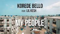Korede Bello ft Lil Kesh MY PEOPLE