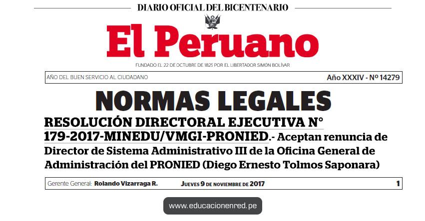 R. D. E. N° 179-2017-MINEDU/VMGI-PRONIED - Aceptan renuncia de Director de Sistema Administrativo III de la Oficina General de Administración del PRONIED (Diego Ernesto Tolmos Saponara) www.pronied.gob.pe