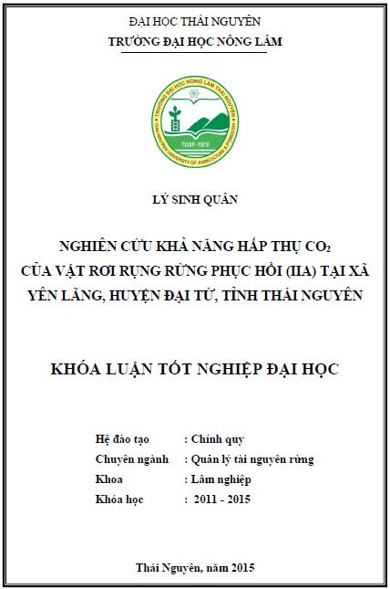 Nghiên cứu khả năng hấp thụ CO2 của tầng vật rơi rụng rừng phục hồi IIA tại xã Yên Lãng huyện Đại Từ tỉnh Thái Nguyên