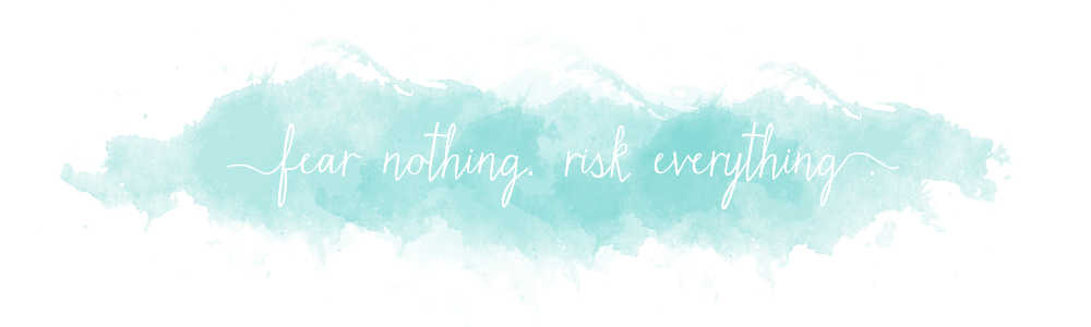 fear nothing. risk everything.