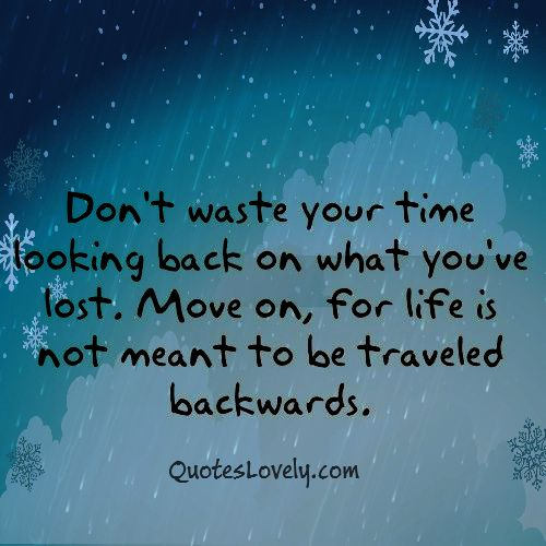 Don't waste your time looking back on what you've lost