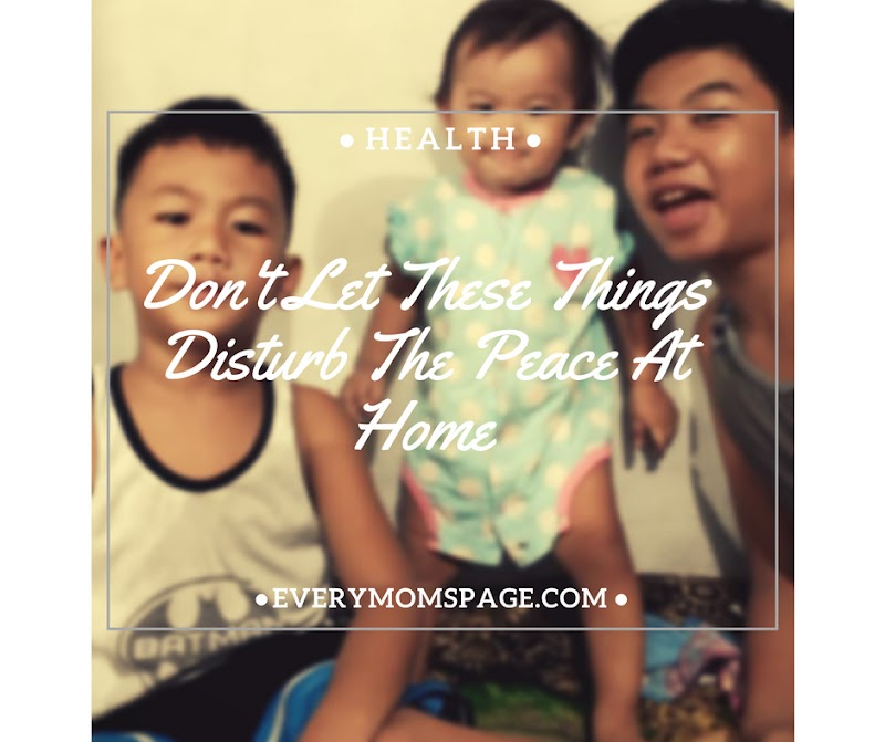 Don't Let These Things Disturb The Peace At Home